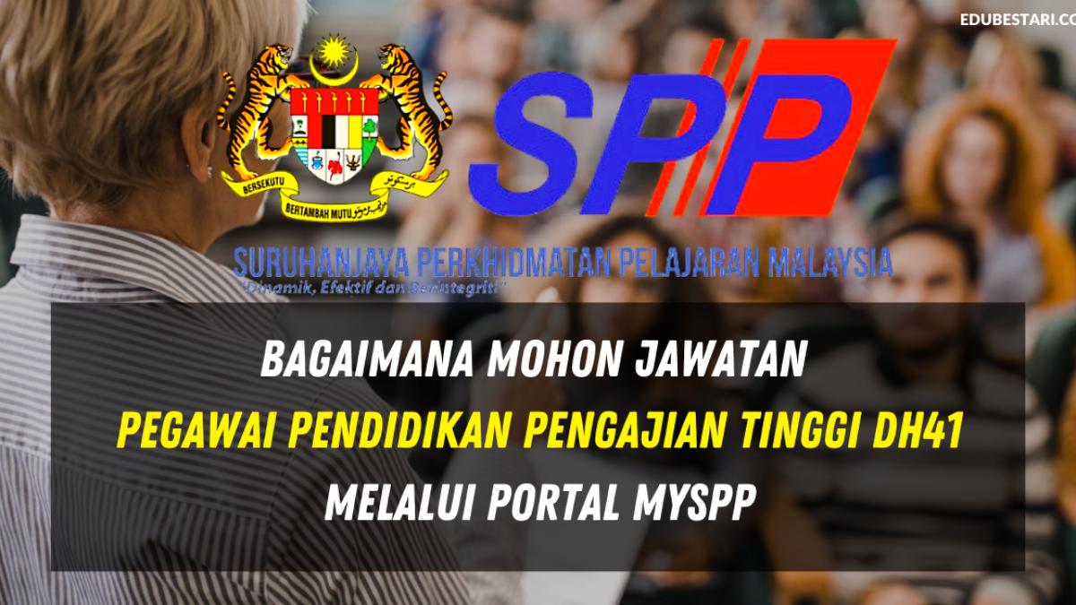 Bagaimana Mohon Jawatan Pegawai Pendidikan Pengajian Tinggi Gred Dh41 Melalui Portal Myspp Edu Bestari