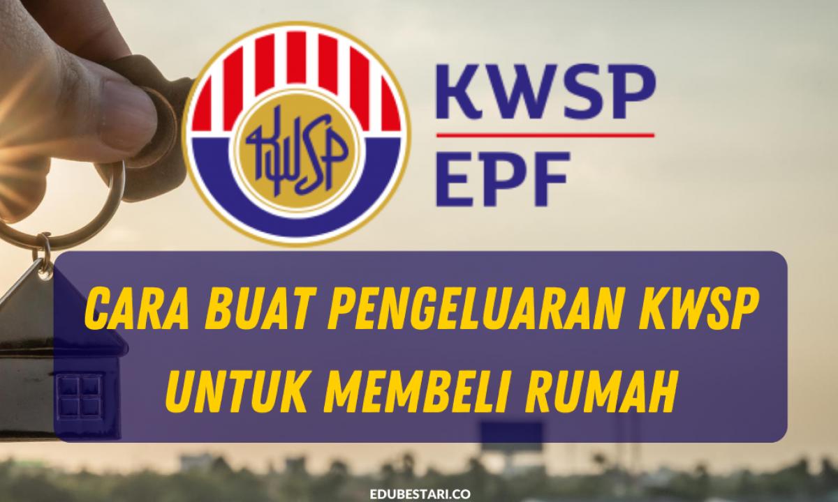 Cara Buat Pengeluaran Kwsp Untuk Membeli Rumah Edu Bestari