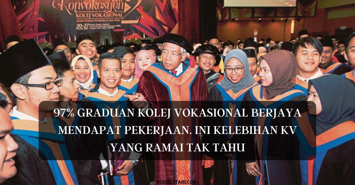 97 Graduan Kolej Vokasional Berjaya Mendapat Pekerjaan Ini Kelebihan Kv Yang Ramai Tak Tahu Edu Bestari