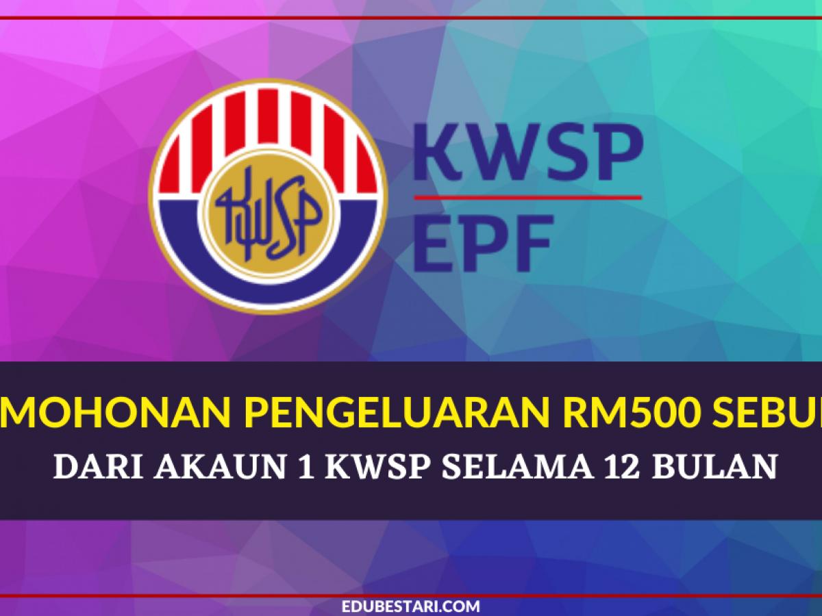 Permohonan Pengeluaran Rm500 Sebulan Dari Akaun 1 Kwsp Selama 12 Bulan Edu Bestari